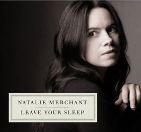 "Natalie Merchant ""Leave Your Sleep"" (2010)"